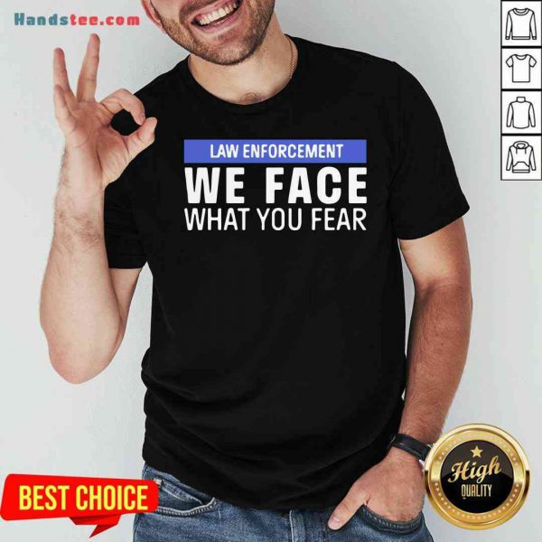 Nice We Face What You Fear Law Enforcement Shirt- Design By Proposetees.com
