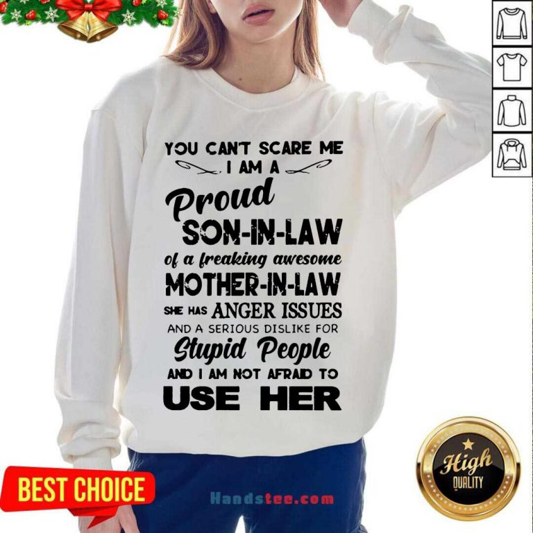 You Can't Scare Me I'm A Proud Son-In-Law Of A Freaking Awesome Mother-In-Law Sweatshirt- Design By Handstee.com