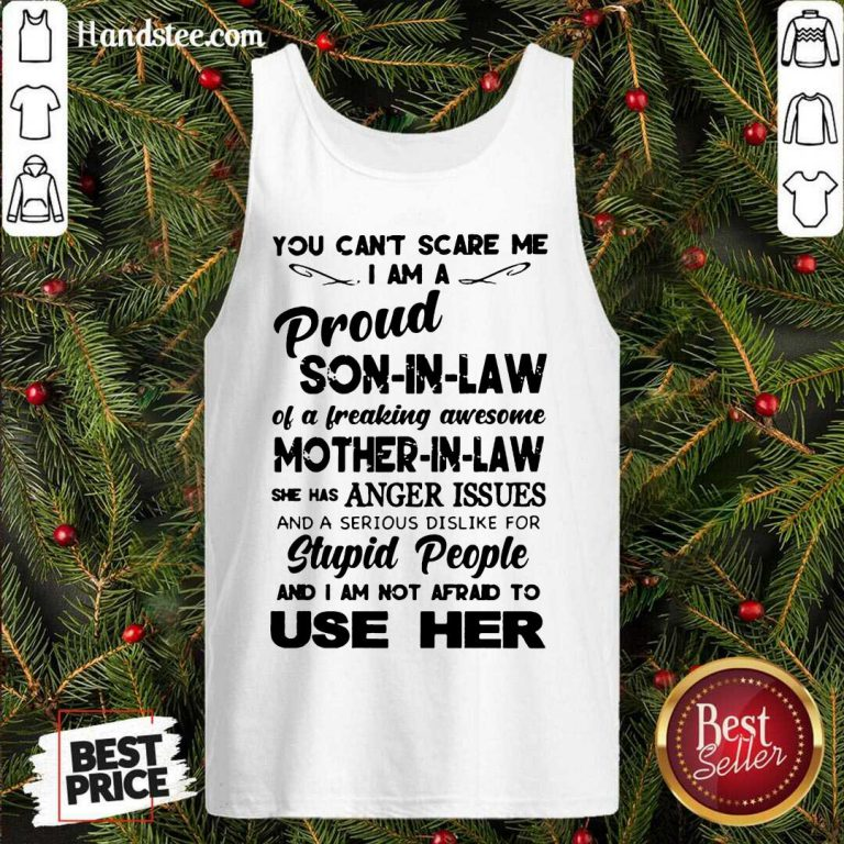 You Can't Scare Me I'm A Proud Son-In-Law Of A Freaking Awesome Mother-In-Law Tank-Top- Design By Handstee.com