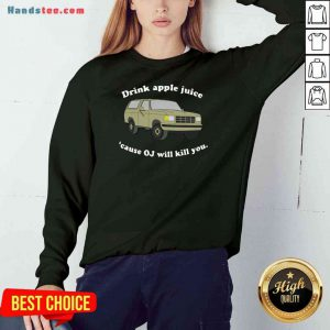Official Drink Apple Juice Cause OJ Will Kill You Sweatshirt- Design By Proposetees.com