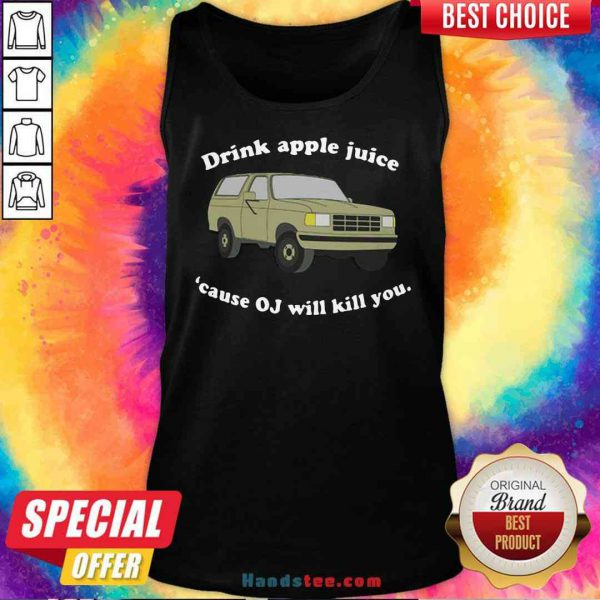 Official Drink Apple Juice Cause OJ Will Kill You Tank-Top- Design By Proposetees.com