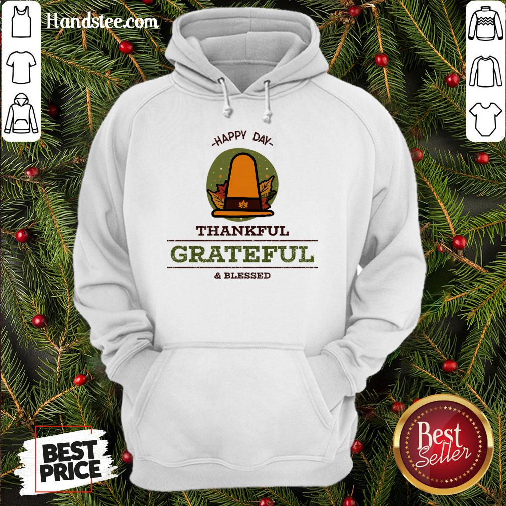 Official -Happy Day- Thankful Grateful & Blessed  Hoodie- Design By Handstee.com
