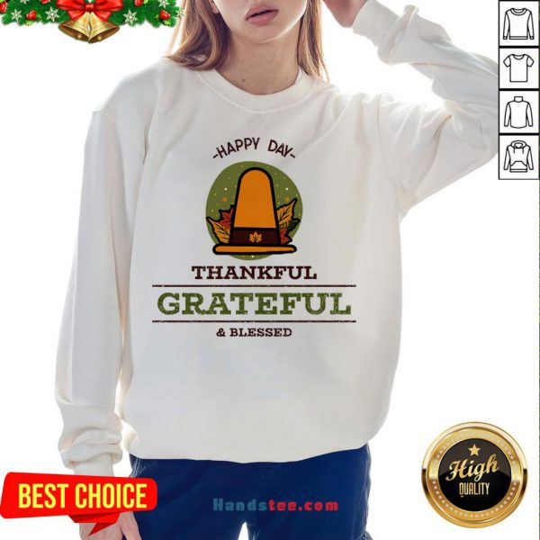 Official -Happy Day- Thankful Grateful & Blessed Sweatshirt- Design By Handstee.com