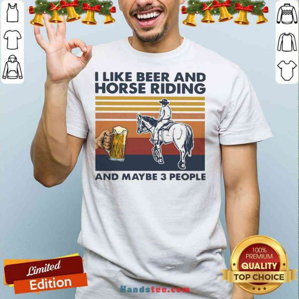 Official I Like Beer And Horse Riding And Maybe 3 People Vintage Shirt- Design By Proposetees.com