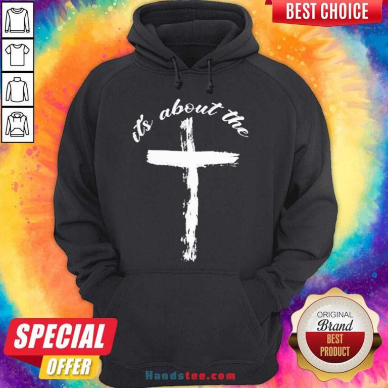 It's About The Cross Hoodie- Design By Handstee.com
