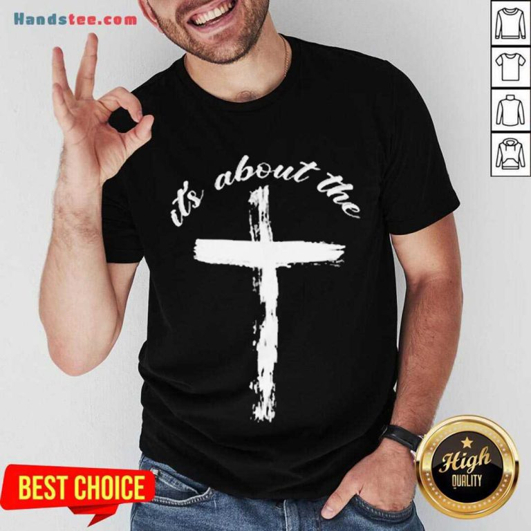t's About The Cross Shirt- Design By Handstee.com