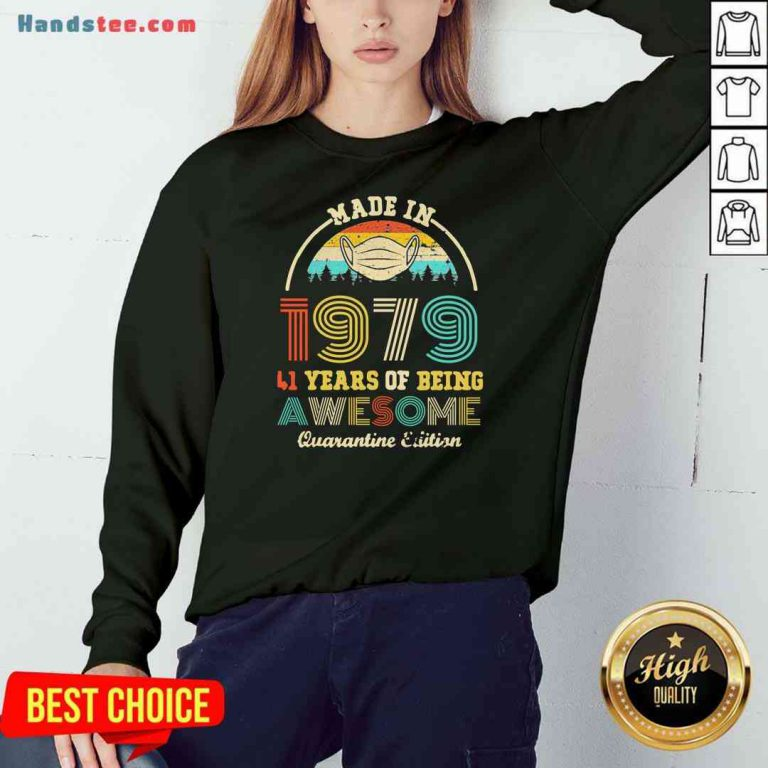 Official Made In 1979 41 Years Of Being Awesome Quarantine Edition Retro Vintage Sweatshirt- Design By Proposetees.com