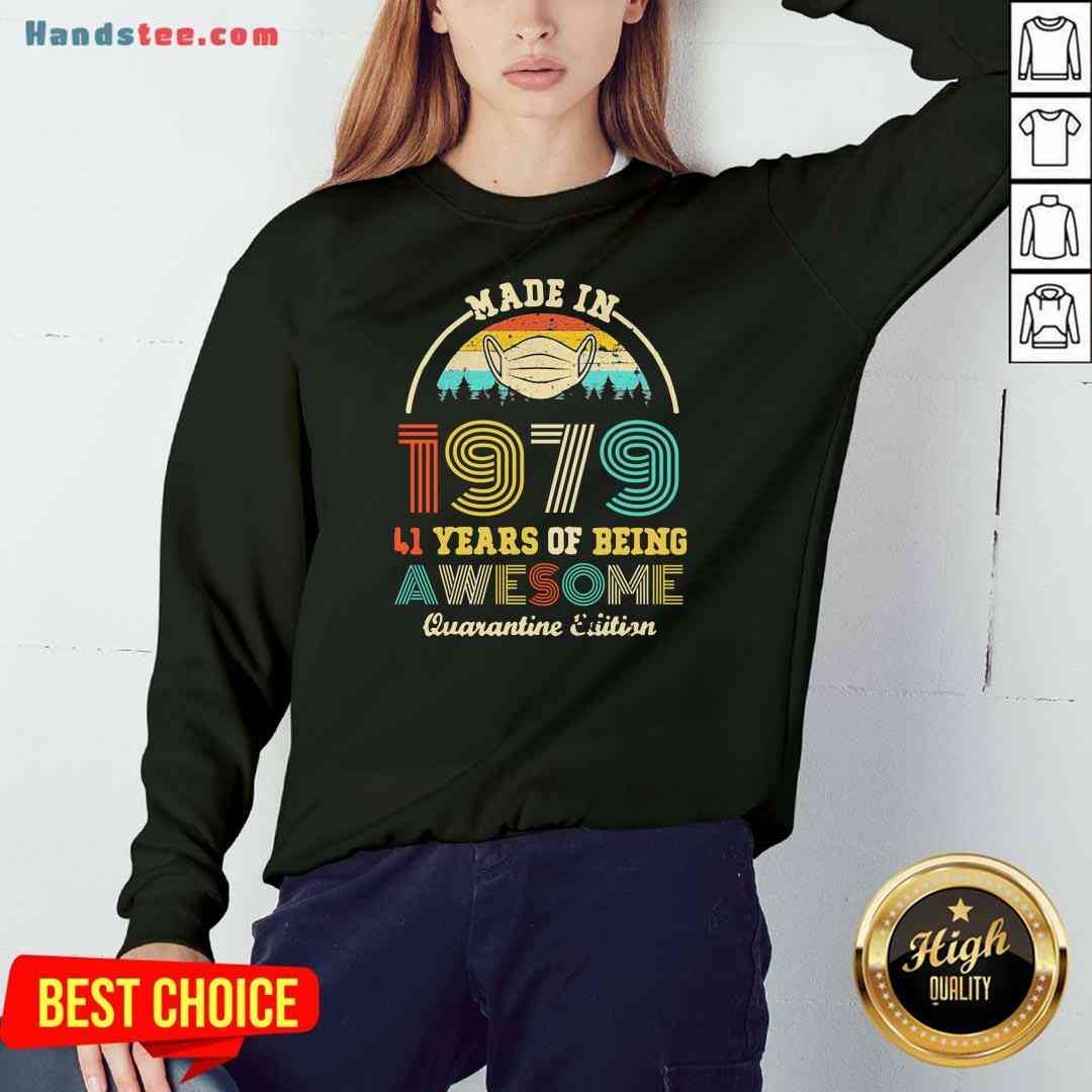 Official Made In 1979 41 Years Of Being Awesome Quarantine Edition Retro Vintage Sweatshirt- Design By Handstee.com
