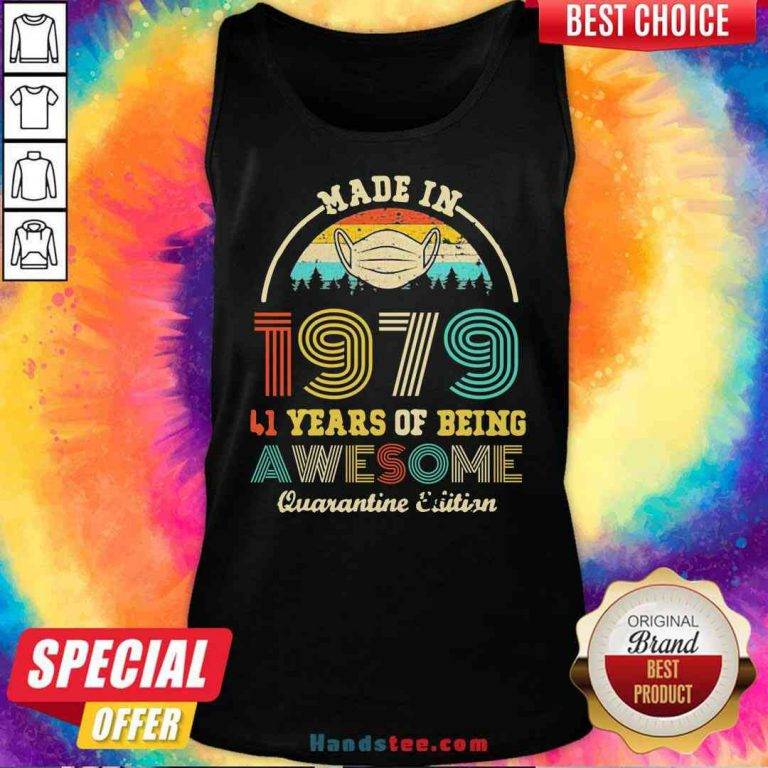 Official Made In 1979 41 Years Of Being Awesome Quarantine Edition Retro Vintage Tank-Top- Design By Proposetees.com