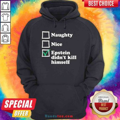 Official Naughty Nice Epstein Didn't Kill Himself Hoodie- Design By Proposetees.com