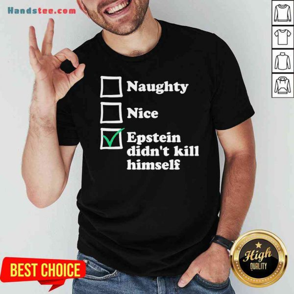 Official Naughty Nice Epstein Didn't Kill Himself Shirt- Design By Proposetees.com