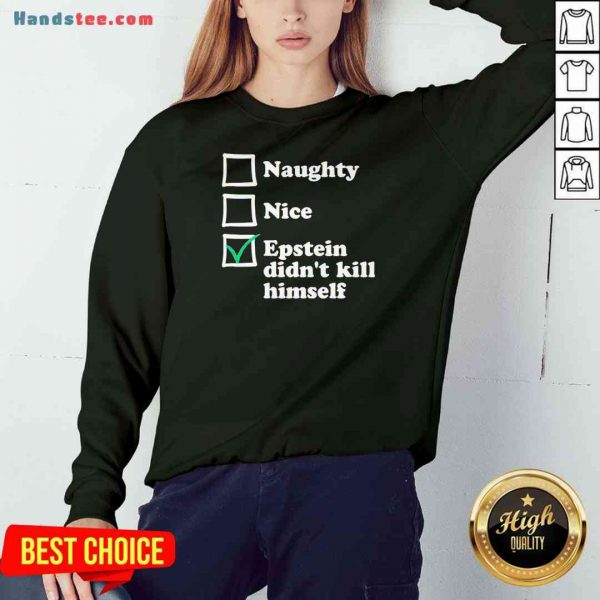 Official Naughty Nice Epstein Didn't Kill Himself Sweatshirt- Design By Proposetees.com