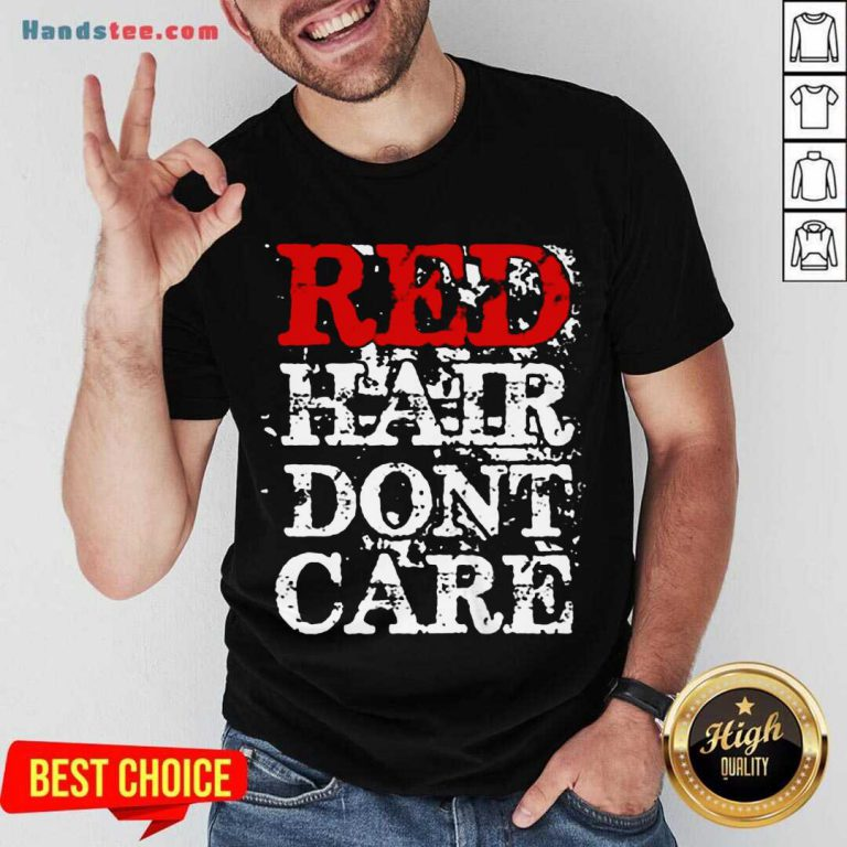 Red Hair Don't Care Shirt- Design By Handstee.com