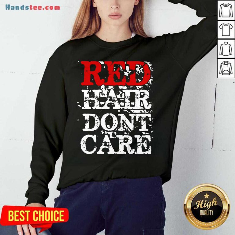 Red Hair Don't Care Sweatshirt- Design By Handstee.com