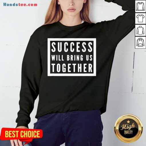 Official Success Will Bring Us Together Debate 2020 Sweatshirt- Design By Handstee.com