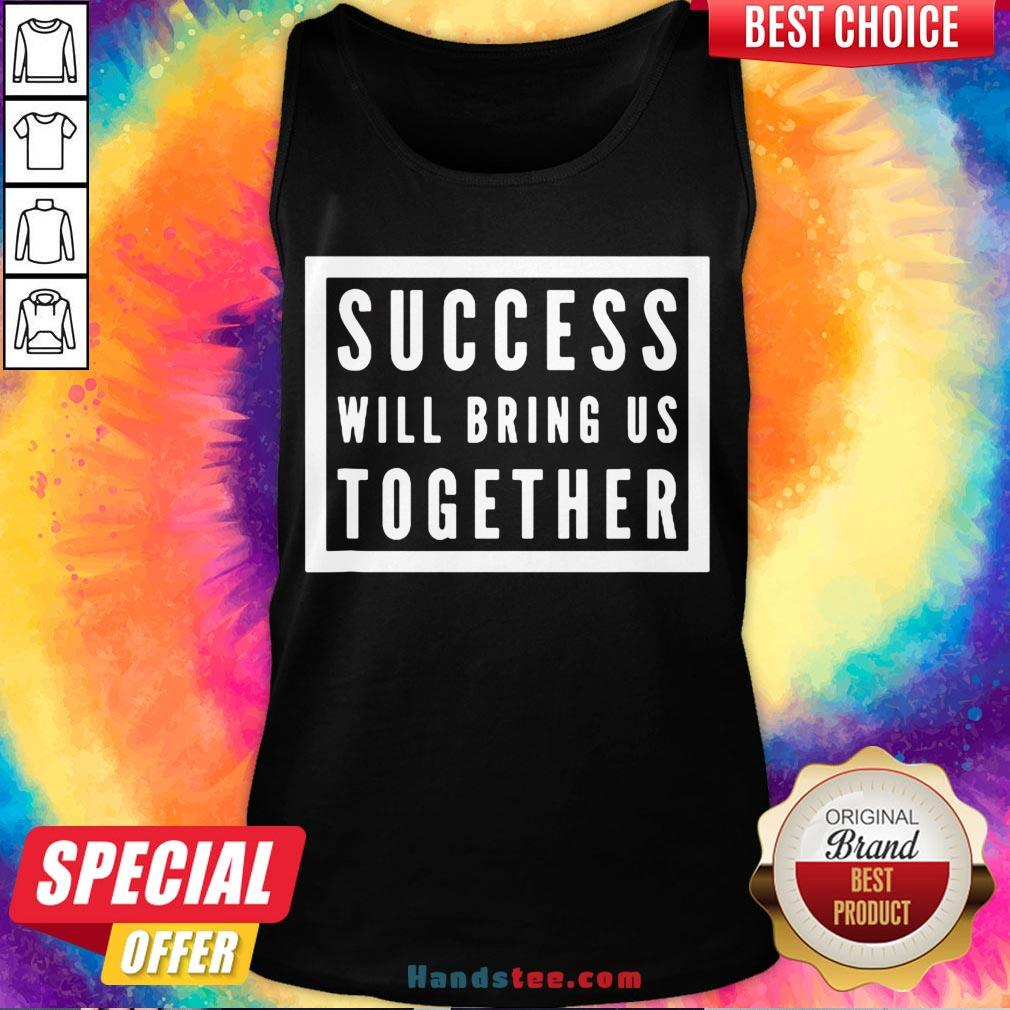 Official Success Will Bring Us Together Debate 2020 Tank Top- Design By Handstee.com