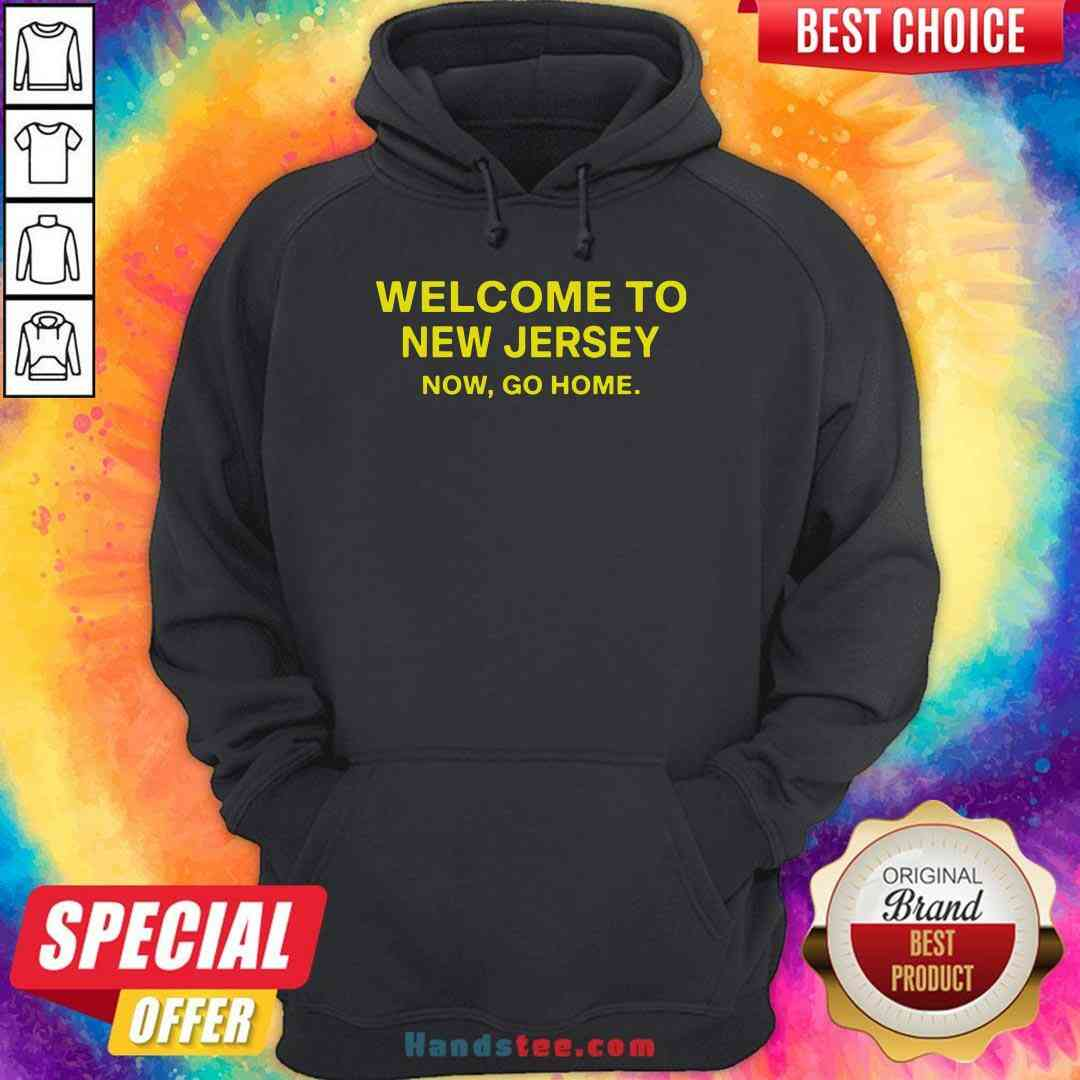 Official Welcome To New Jersey Now Go Home Hoodie- Design By Handstee.com