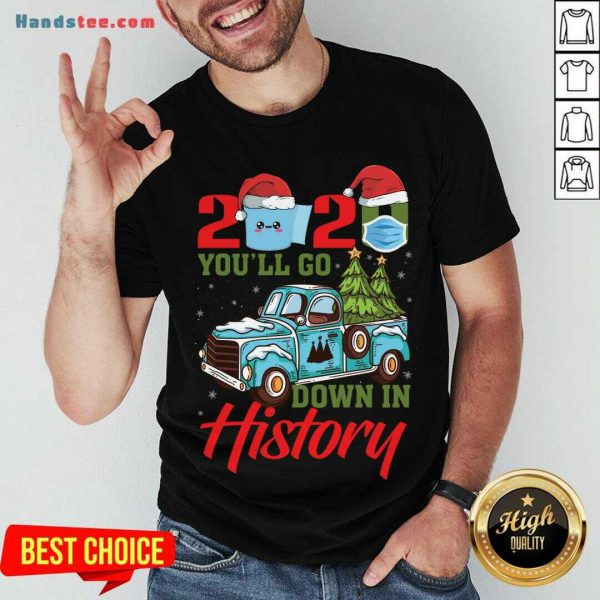 Original 2020 You'll Go Down In History Shirt- Design By Handstee.com
