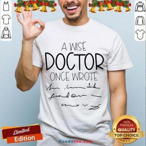 Original A Wise Doctor Once Wrote Shirt- Design By Handstee.com