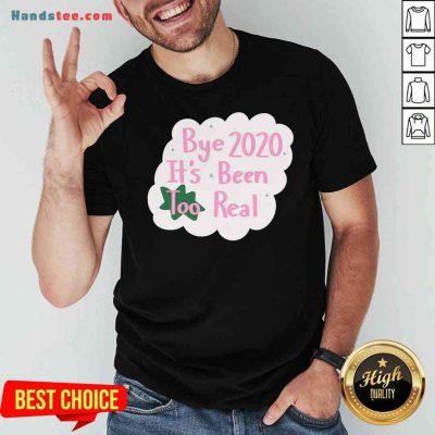 Original Bye 2020 It's Been Too Real Election Shirt- Design By Proposetees.com