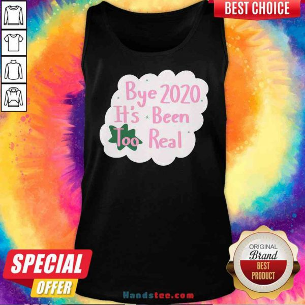 Original Bye 2020 It's Been Too Real Election Tank-Top- Design By Proposetees.com