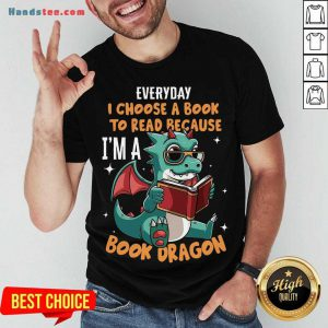 Original Everyday I Choose Book To Read Because I'm A Book Dragon Shirt- Design By Handstee.com
