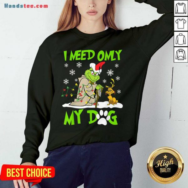 Original I Need Only My Dog Christmas Funny Grinch And Max Xmas Gift Sweatshirt- Design By Handstee.com