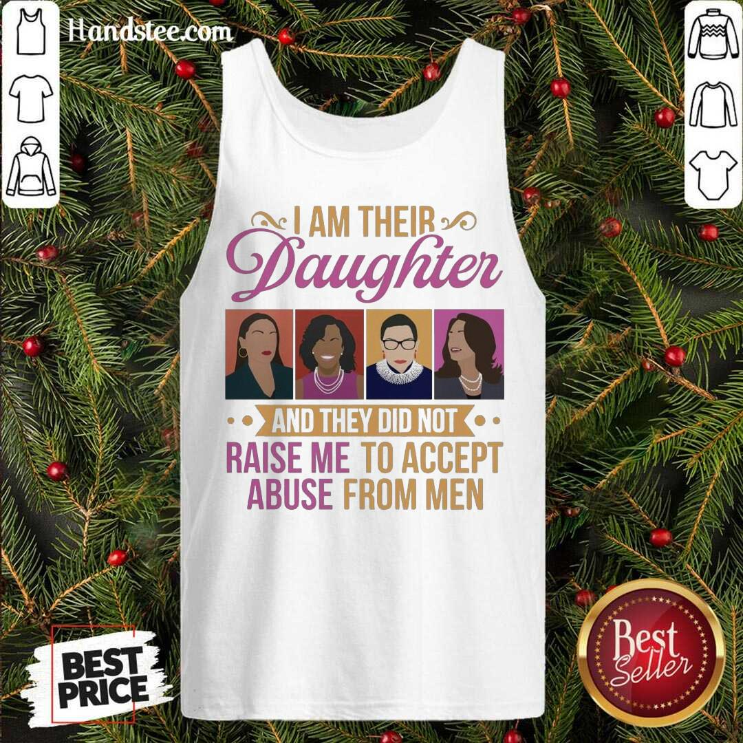 I'm Their Daughter And They Did Not Raise Me To Accept Abuse Rbg Michelle Kamala Feminist Tank-Top- Design By Handstee.com