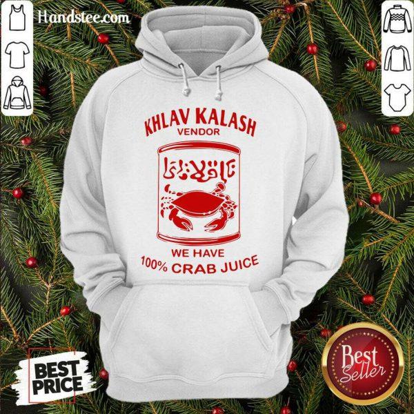 Original Khlav Kalash Vendor We Have 100%crab Juice Hoodie- Design By Handstee.com