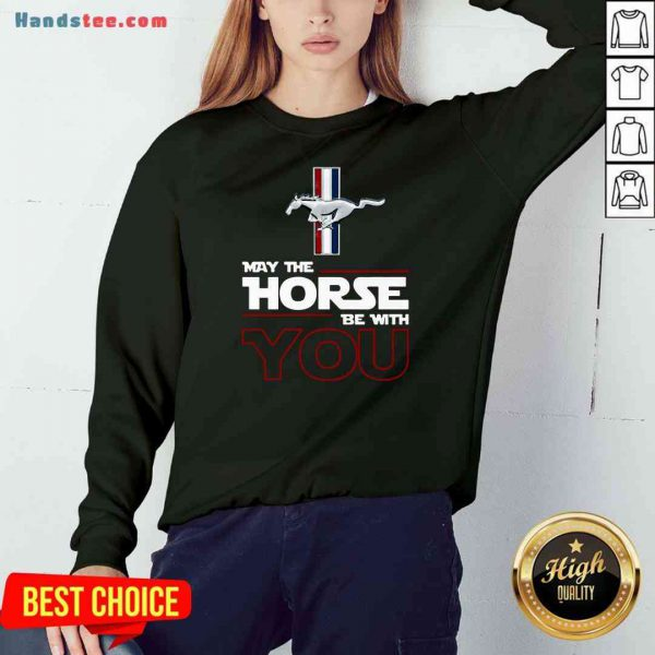Original May The Horse Be With You Sweatshirt- Design By Proposetees.com