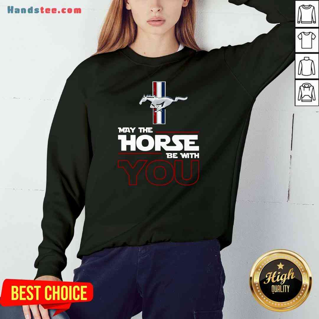 Original May The Horse Be With You Sweatshirt- Design By Handstee.com