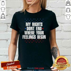 Original My Rights Don't End Where Your Feelings Begin Star Tee V-neck- Design By Proposetees.com