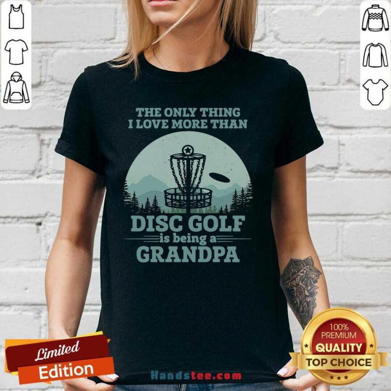 The Only Thing I Love More Than Disc Golf Is Being A Grandpa V-neck- Design By Handstee.com
