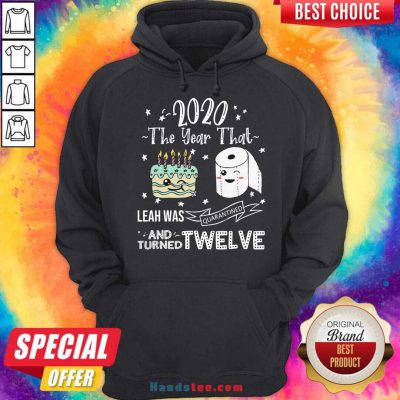 2020 The Year That Leah Was Quarantiened And Turned Twelve Hoodie- Design By Handstee.com