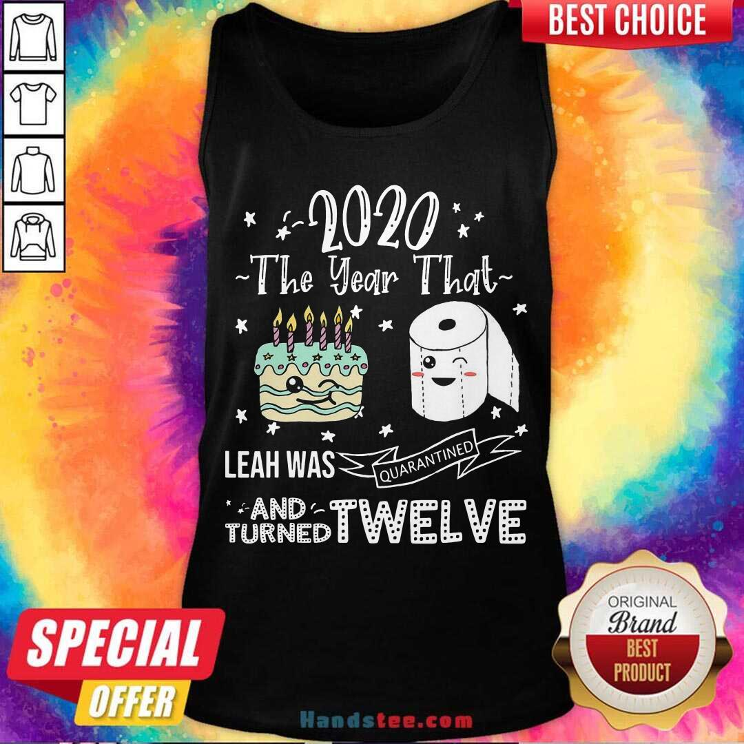 2020 The Year That Leah Was Quarantiened And Turned Twelve Tank-Top- Design By Handstee.com