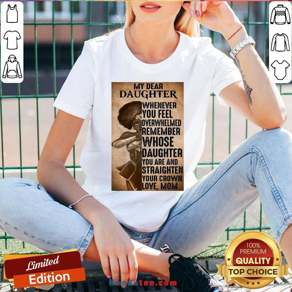 Perfect Heroine My Dear Daughter Whenever Feel Overwhelmed Remember Whose Daughter  V-neck- Design By Handstee.com
