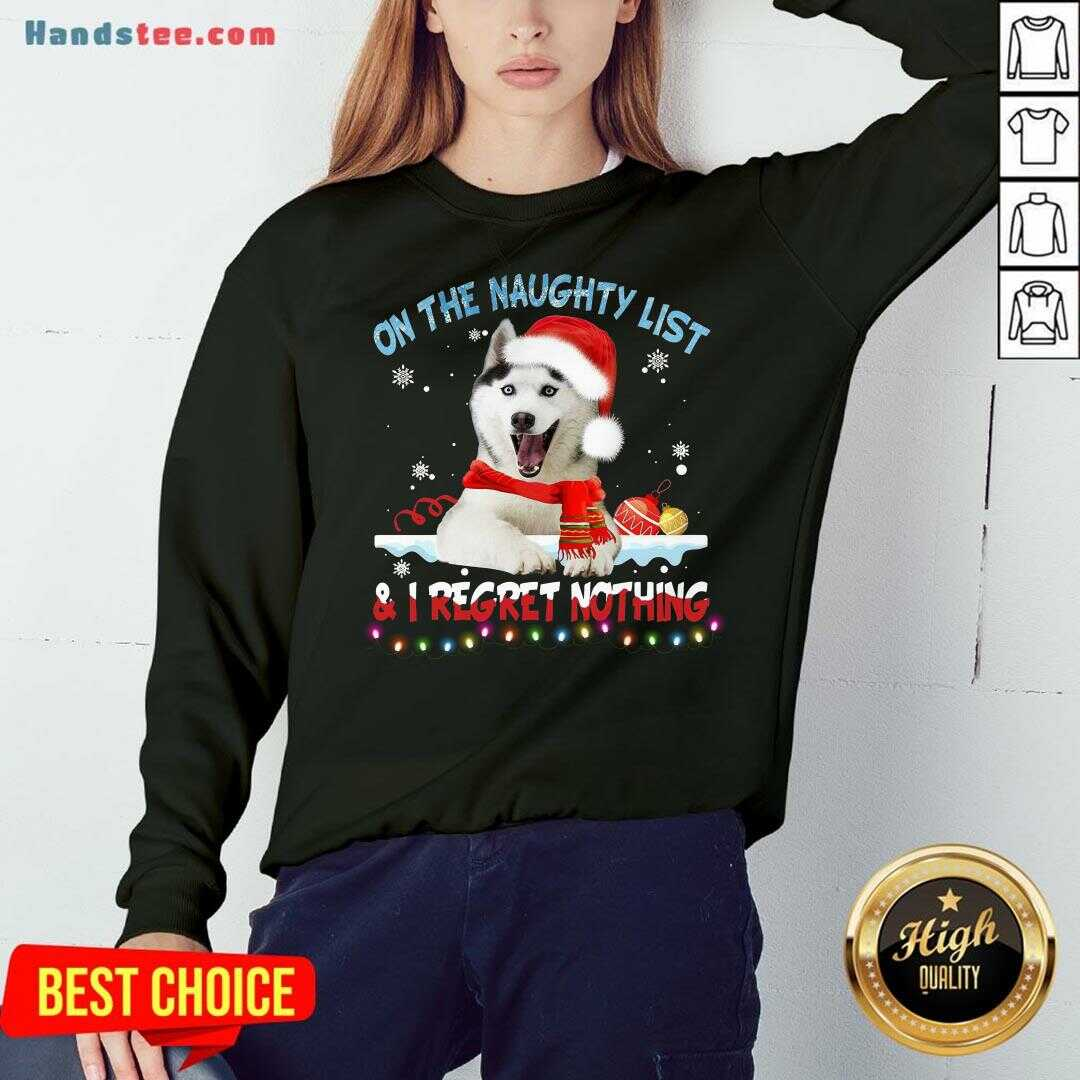 Perfect Husky Santa On The Naughty List And I Regret Nothing Christmas Light Sweater Sweatshirt- Design By Handstee.com
