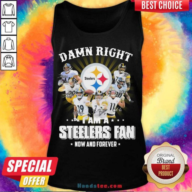 So Damn Right I Am A Pittsburgh Steelers Fan Now And Forever Signature Tank-Top- Design By Handstee.com