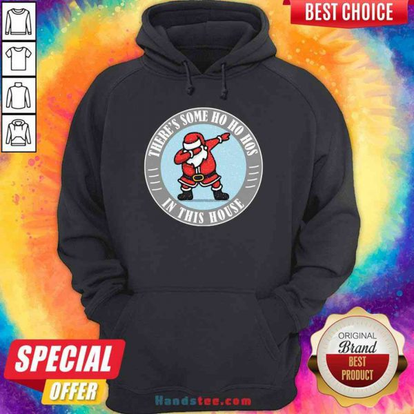 Perfect There's Some Ho Ho Hos In This House Santa Dabbing Merry Xmas Hoodie- Design By Proposetees.com