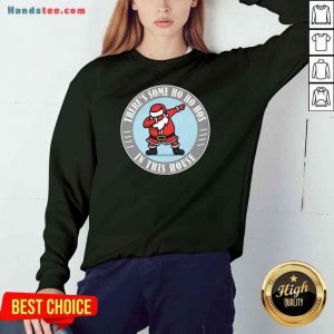 Perfect There's Some Ho Ho Hos In This House Santa Dabbing Merry Xmas Sweatshirt- Design By Proposetees.com