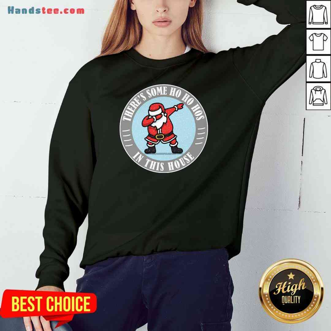 Perfect There's Some Ho Ho Hos In This House Santa Dabbing Merry Xmas Sweatshirt- Design By Handstee.com