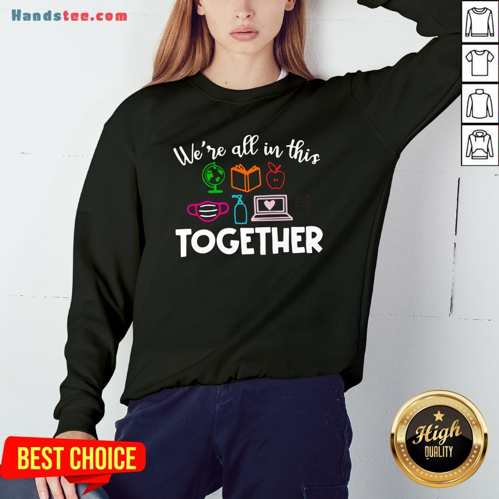 Perfect We're All In This Together Sweatshirt- Design By Handstee.com