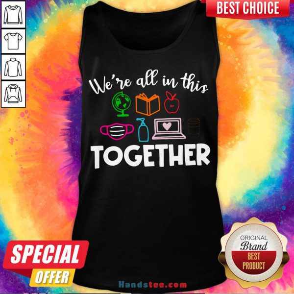 Perfect We're All In This Together Tank Top- Design By Handstee.com