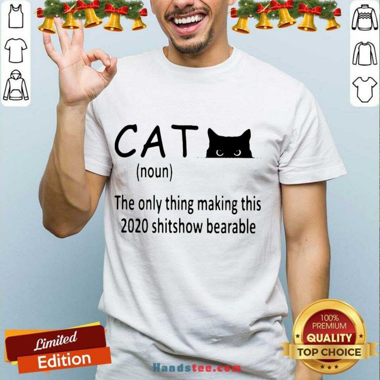 Premium Cat The Only Thing Making This 2020 Shitshow Bearable Shirt- Design By Handstee.com