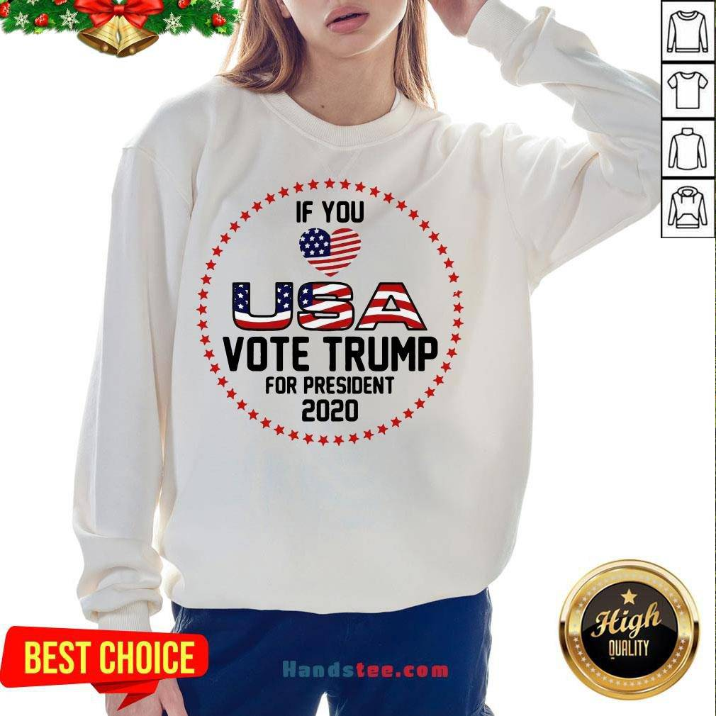 Premium Donald Trump If You Love USA Vote For Trump For President 2020 Sweatshirt- Design By Handstee.com