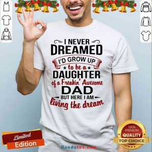 Premium I Never Dreamed I'd Grow Up Daughter Of A Freaking Awesome Dad Shirt- Design By Proposetees.com