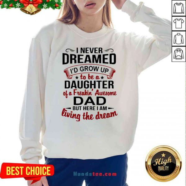 Premium I Never Dreamed I'd Grow Up Daughter Of A Freaking Awesome Dad Sweatshirt- Design By Proposetees.com