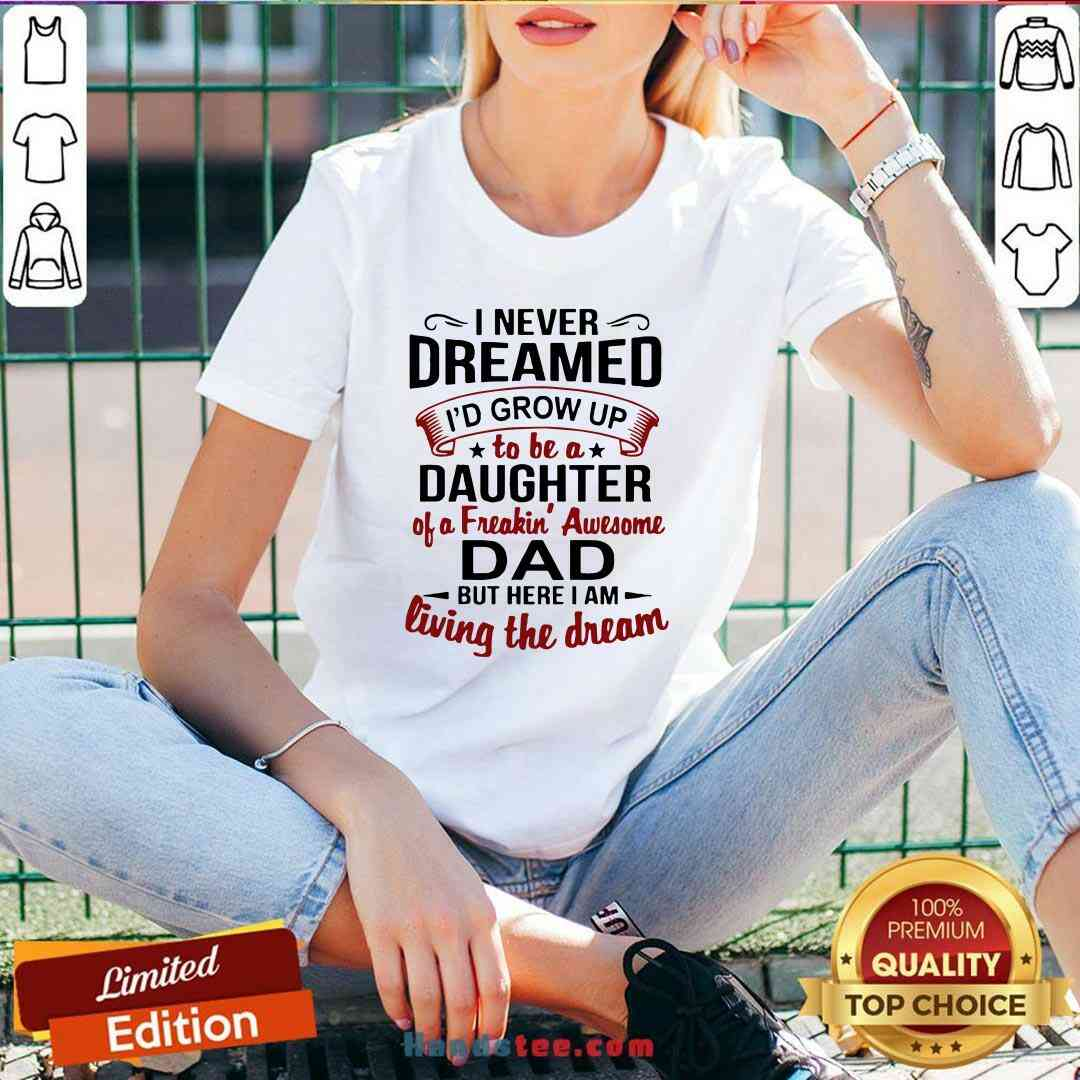 Premium I Never Dreamed I'd Grow Up Daughter Of A Freaking Awesome Dad V-neck- Design By Handstee.com
