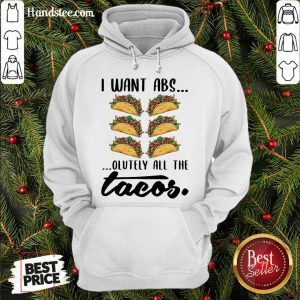 Premium I Want Abs Olutely All The Tacos Hoodie- Design By Handstee.com