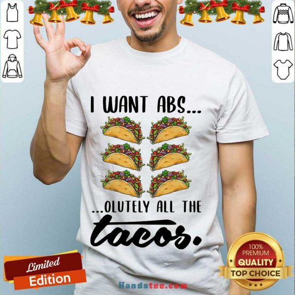 Premium I Want Abs Olutely All The Tacos Shirt- Design By Handstee.com